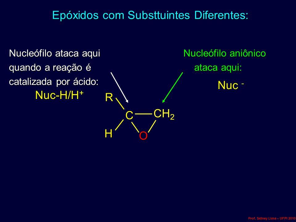 Epóxidos com Substtuintes Diferentes: CH 2 O CRH Nucleófilo ataca aqui quando a reação é catalizada por ácido: Nucleófilo aniônico ataca aqui: ataca a