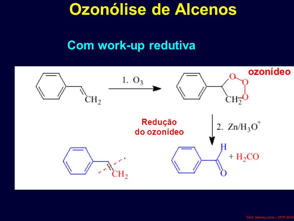 Ozonólise de Alcenos Com work-up redutiva ozonídeo Redução do ozonídeo Prof. Sidney Lima – UFPI 2010