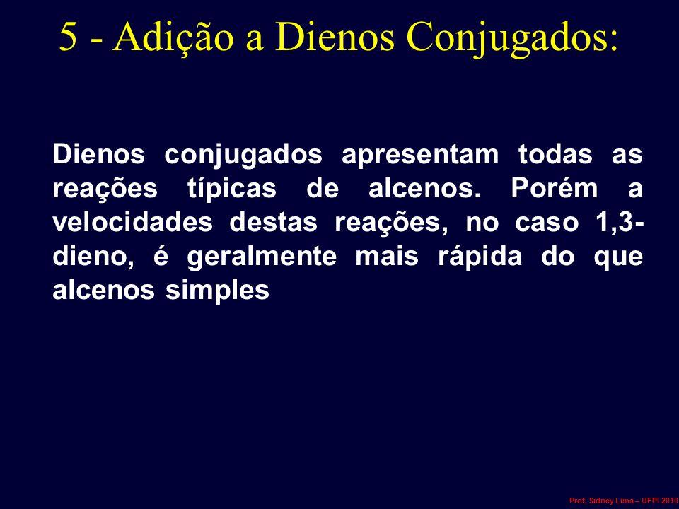 5 - Adição a Dienos Conjugados: Dienos conjugados apresentam todas as reações típicas de alcenos. Porém a velocidades destas reações, no caso 1,3- die