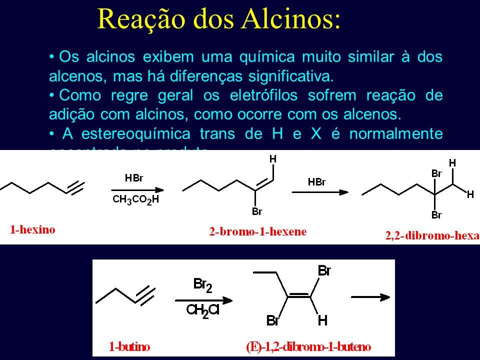 Reação dos Alcinos: Os alcinos exibem uma química muito similar à dos alcenos, mas há diferenças significativa. Como regre geral os eletrófilos sofrem