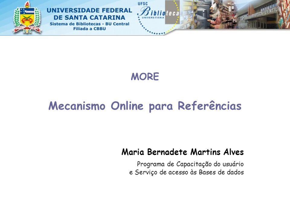 MORE Mecanismo Online para Referências Maria Bernadete Martins Alves Programa de Capacitação do usuário e Serviço de acesso às Bases de dados