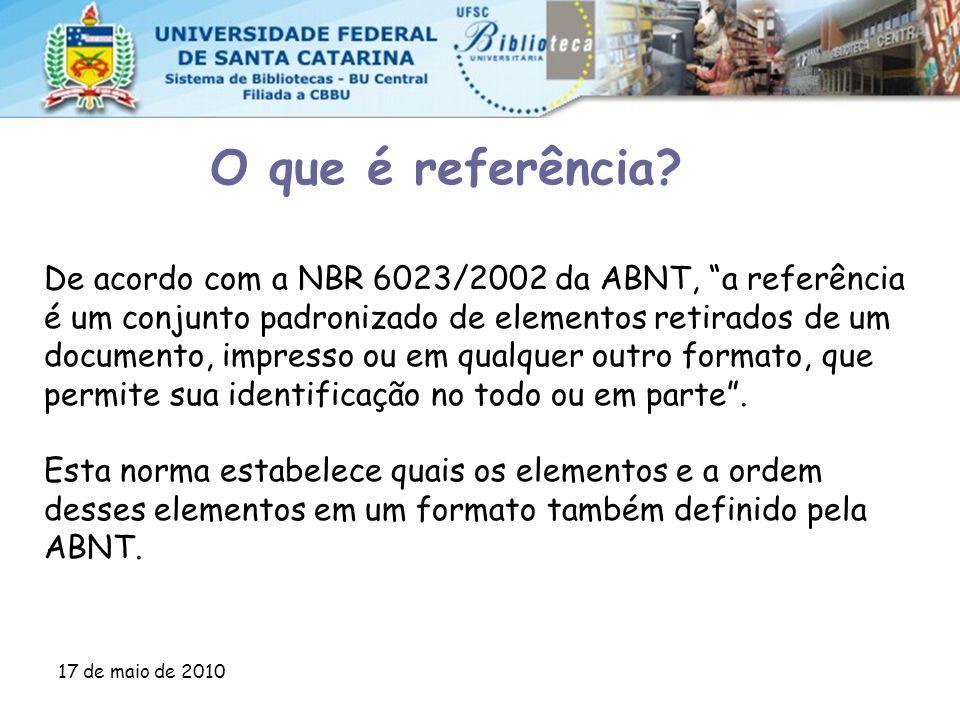 """17 de maio de 2010 O que é referência? De acordo com a NBR 6023/2002 da ABNT, """"a referência é um conjunto padronizado de elementos retirados de um doc"""