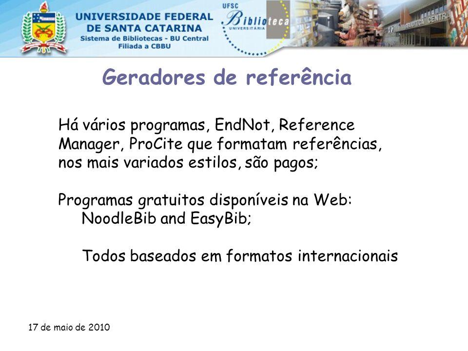 17 de maio de 2010 Geradores de referência Há vários programas, EndNot, Reference Manager, ProCite que formatam referências, nos mais variados estilos