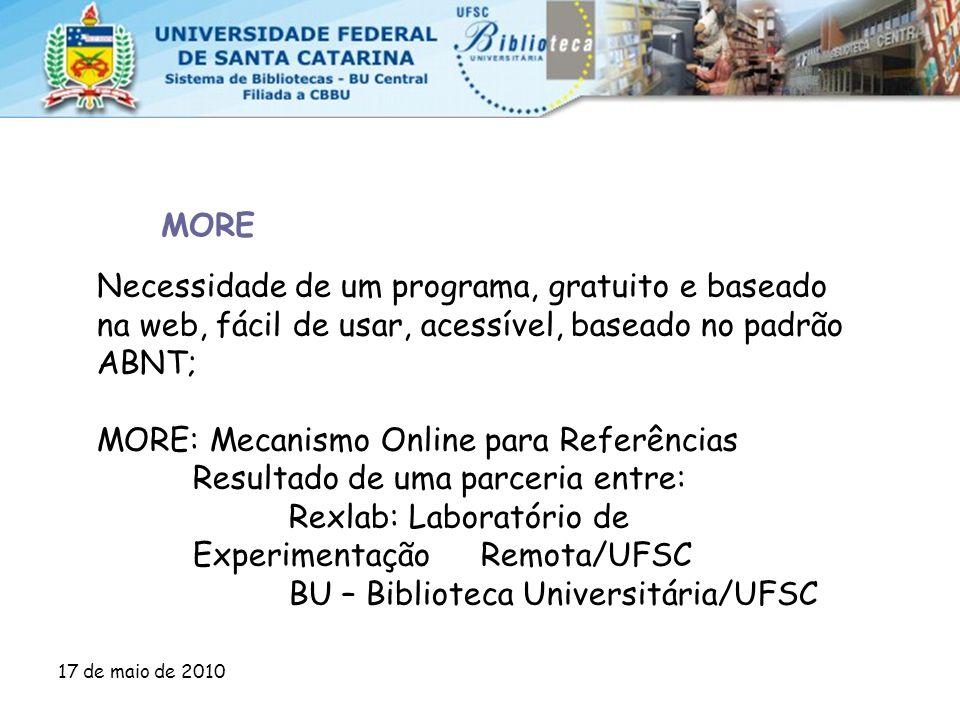 17 de maio de 2010 MORE Necessidade de um programa, gratuito e baseado na web, fácil de usar, acessível, baseado no padrão ABNT; MORE: Mecanismo Onlin