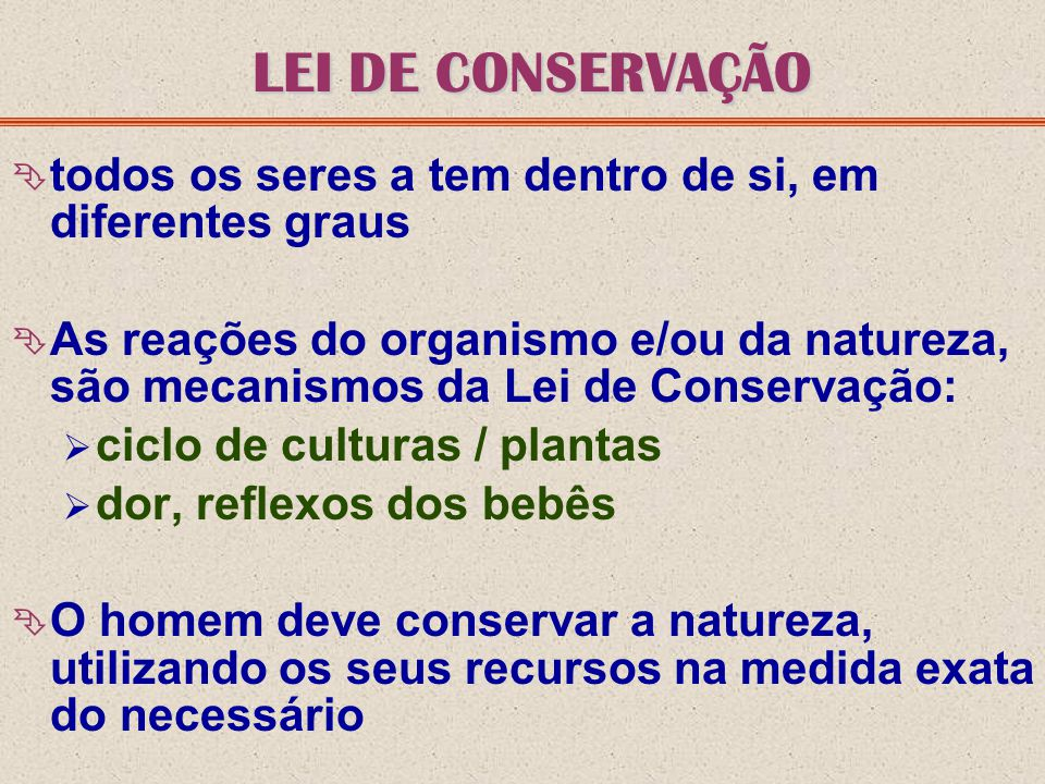 LEI DE CONSERVAÇÃO  todos os seres a tem dentro de si, em diferentes graus  As reações do organismo e/ou da natureza, são mecanismos da Lei de Conse