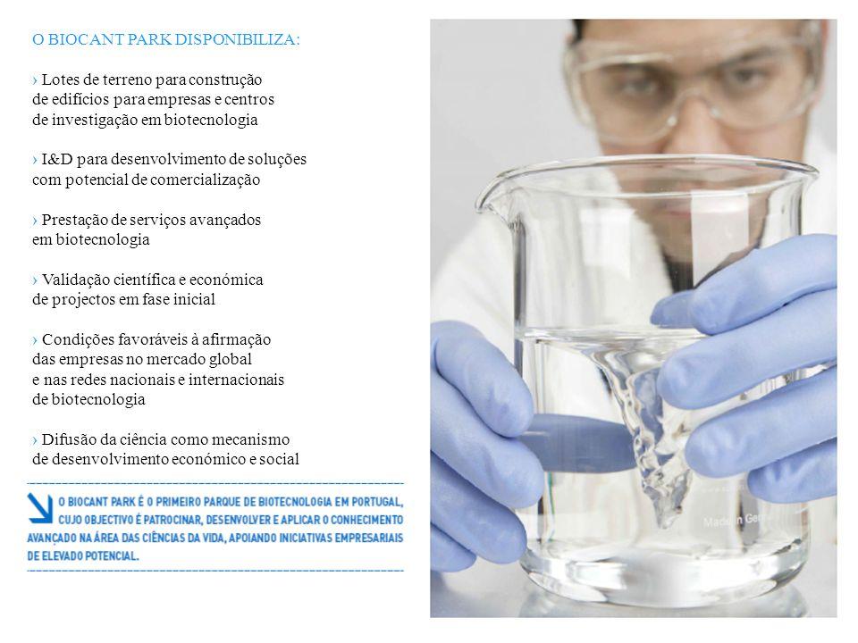O BIOCANT PARK DISPONIBILIZA: › Lotes de terreno para construção de edifícios para empresas e centros de investigação em biotecnologia › I&D para dese