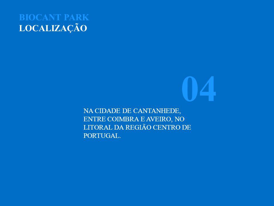 BIOCANT PARK LOCALIZAÇÃO NA CIDADE DE CANTANHEDE, ENTRE COIMBRA E AVEIRO, NO LITORAL DA REGIÃO CENTRO DE PORTUGAL.