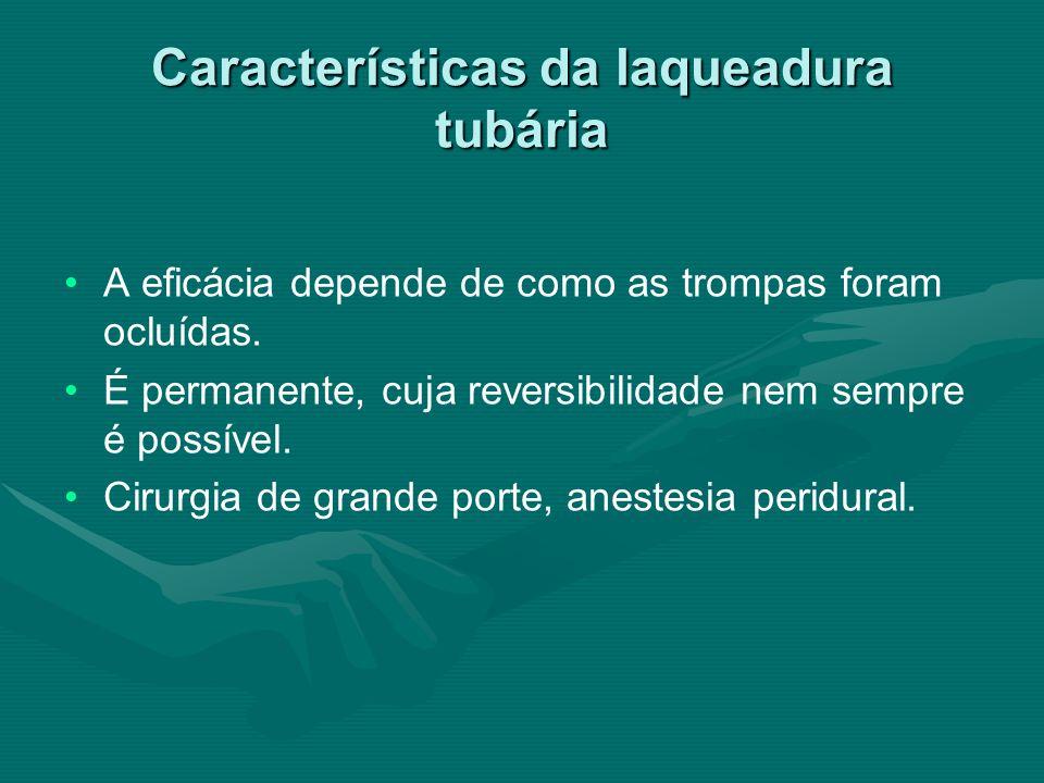 Características da laqueadura tubária A eficácia depende de como as trompas foram ocluídas. É permanente, cuja reversibilidade nem sempre é possível.