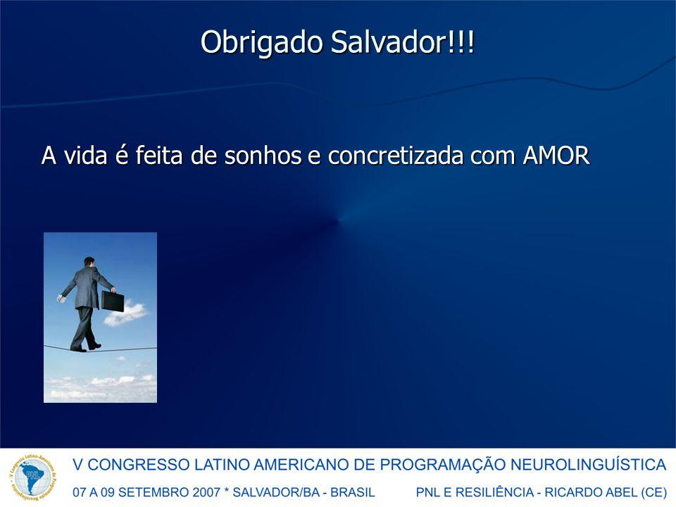 Obrigado Salvador!!! A vida é feita de sonhos e concretizada com AMOR