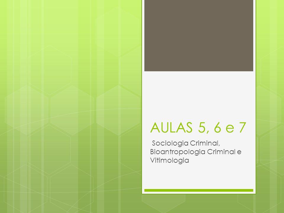 AULAS 5, 6 e 7 Sociologia Criminal, Bioantropologia Criminal e Vitimologia