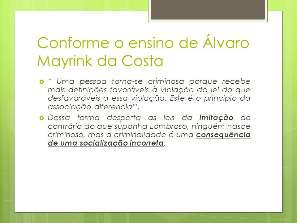 """Conforme o ensino de Álvaro Mayrink da Costa  """" Uma pessoa torna-se criminosa porque recebe mais definições favoráveis à violação da lei do que desfa"""
