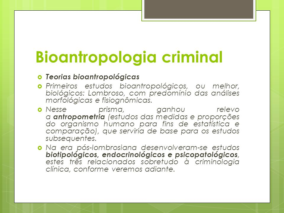 Bioantropologia criminal  Teorias bioantropológicas  Primeiros estudos bioantropológicos, ou melhor, biológicos: Lombroso, com predomínio das anális