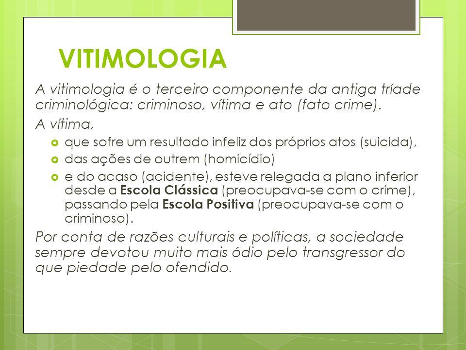 VITIMOLOGIA A vitimologia é o terceiro componente da antiga tríade criminológica: criminoso, vítima e ato (fato crime). A vítima,  que sofre um resul