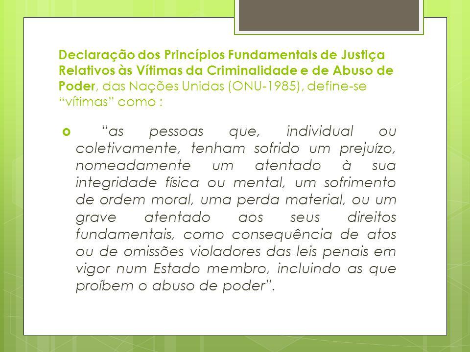 """Declaração dos Princípios Fundamentais de Justiça Relativos às Vítimas da Criminalidade e de Abuso de Poder, das Nações Unidas (ONU-1985), define-se """""""