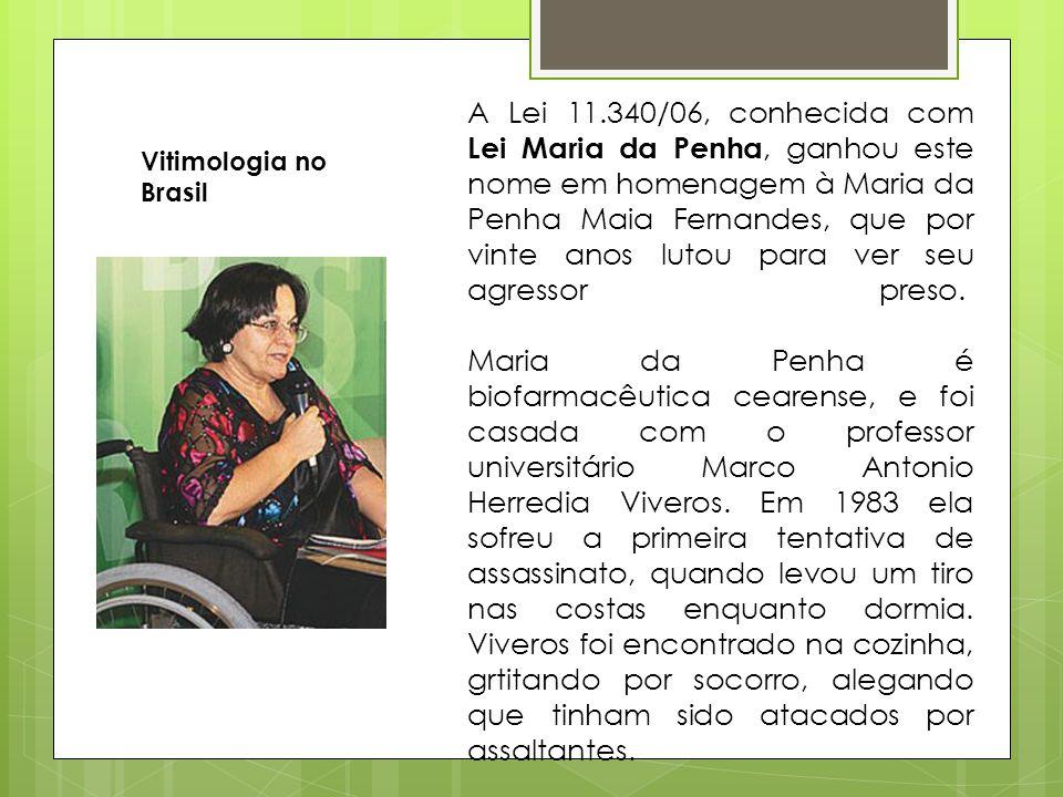 A Lei 11.340/06, conhecida com Lei Maria da Penha, ganhou este nome em homenagem à Maria da Penha Maia Fernandes, que por vinte anos lutou para ver se