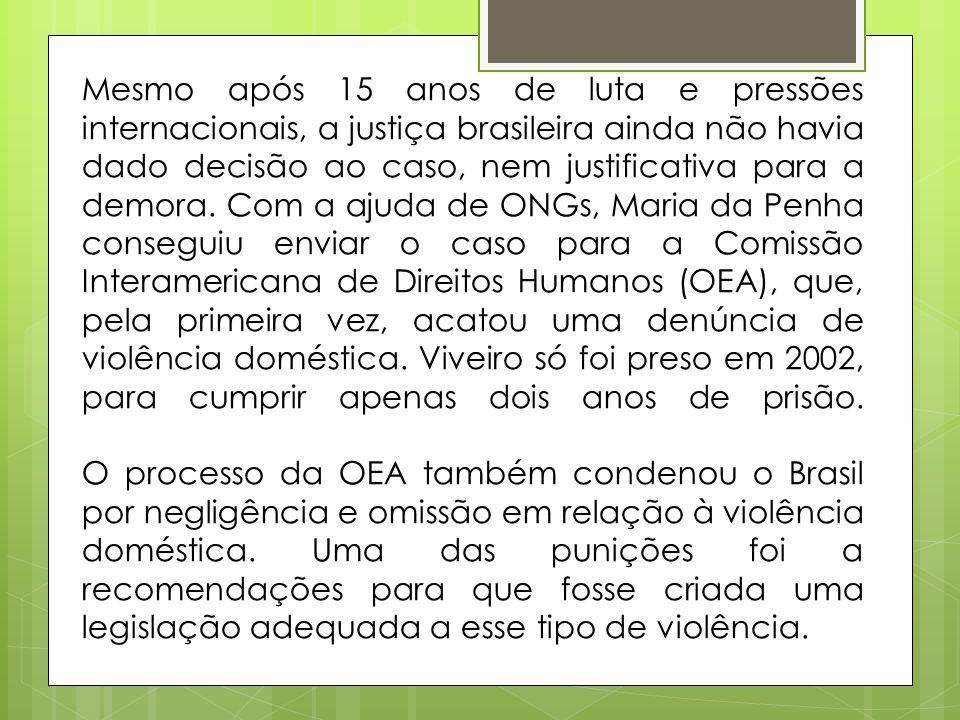 Mesmo após 15 anos de luta e pressões internacionais, a justiça brasileira ainda não havia dado decisão ao caso, nem justificativa para a demora. Com