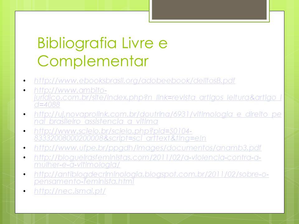 Bibliografia Livre e Complementar http://www.ebooksbrasil.org/adobeebook/delitosB.pdf http://www.ambito- juridico.com.br/site/index.php?n_link=revista