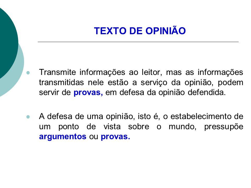 TEXTO DE OPINIÃO Transmite informações ao leitor, mas as informações transmitidas nele estão a serviço da opinião, podem servir de provas, em defesa d
