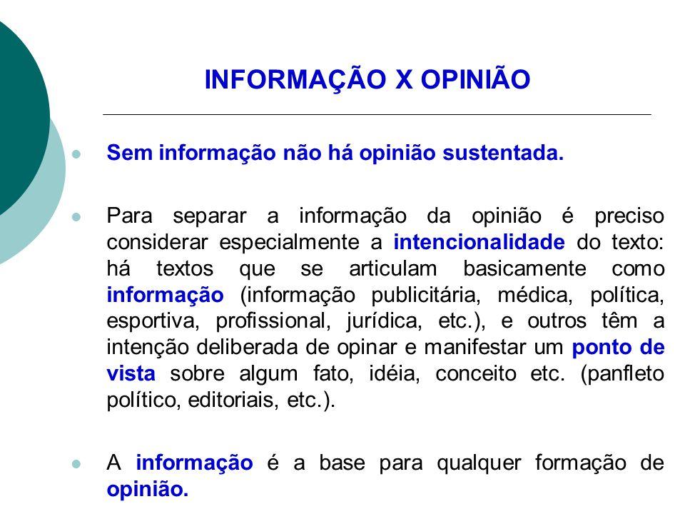 INFORMAÇÃO X OPINIÃO Sem informação não há opinião sustentada. Para separar a informação da opinião é preciso considerar especialmente a intencionalid