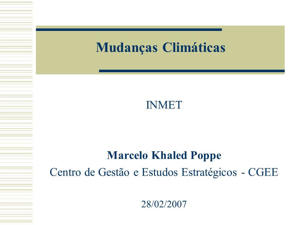 Mudanças Climáticas INMET Marcelo Khaled Poppe Centro de Gestão e Estudos Estratégicos - CGEE 28/02/2007