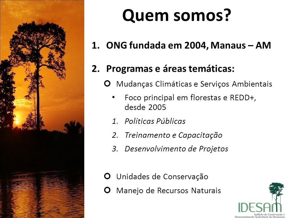 Quem somos? 1.ONG fundada em 2004, Manaus – AM 2.Programas e áreas temáticas: Mudanças Climáticas e Serviços Ambientais Foco principal em florestas e