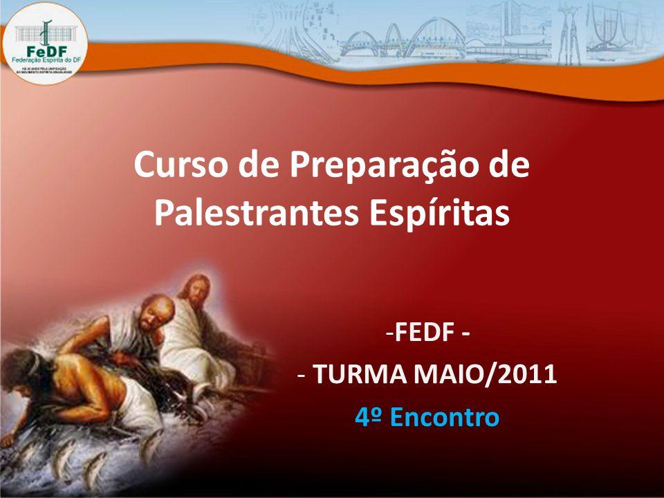 Curso de Preparação de Palestrantes Espíritas -FEDF - - TURMA MAIO/2011 4º Encontro