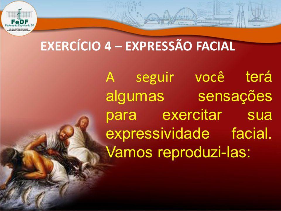 EXERCÍCIO 4 – EXPRESSÃO FACIAL A seguir você terá algumas sensações para exercitar sua expressividade facial.