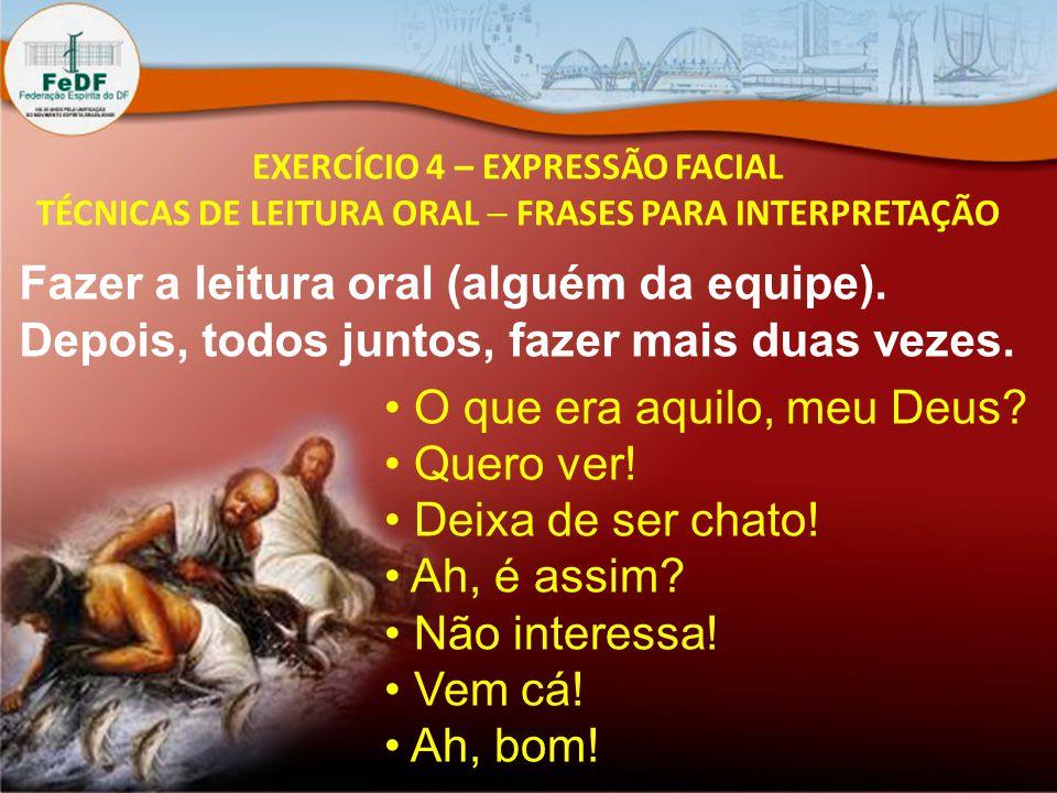 EXERCÍCIO 4 – EXPRESSÃO FACIAL TÉCNICAS DE LEITURA ORAL  FRASES PARA INTERPRETAÇÃO O que era aquilo, meu Deus.
