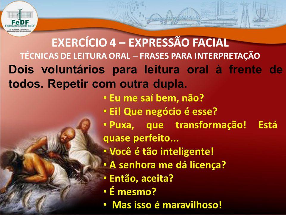 EXERCÍCIO 4 – EXPRESSÃO FACIAL TÉCNICAS DE LEITURA ORAL  FRASES PARA INTERPRETAÇÃO Eu me saí bem, não.
