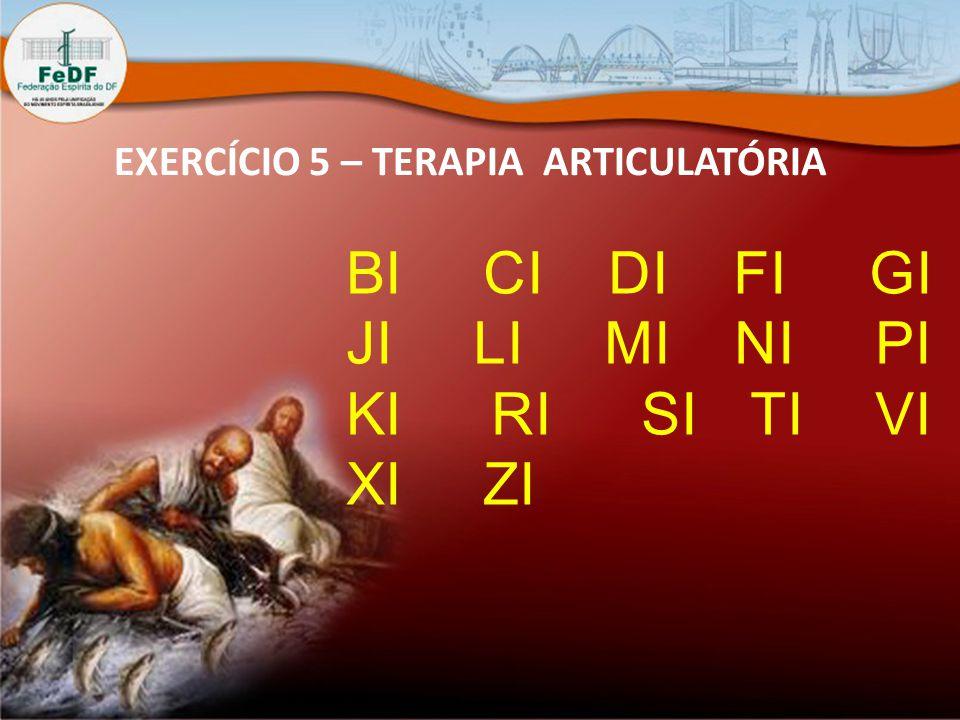 EXERCÍCIO 5 – TERAPIA ARTICULATÓRIA BI CI DI FI GI JI LI MI NI PI KI RI SI TI VI XI ZI