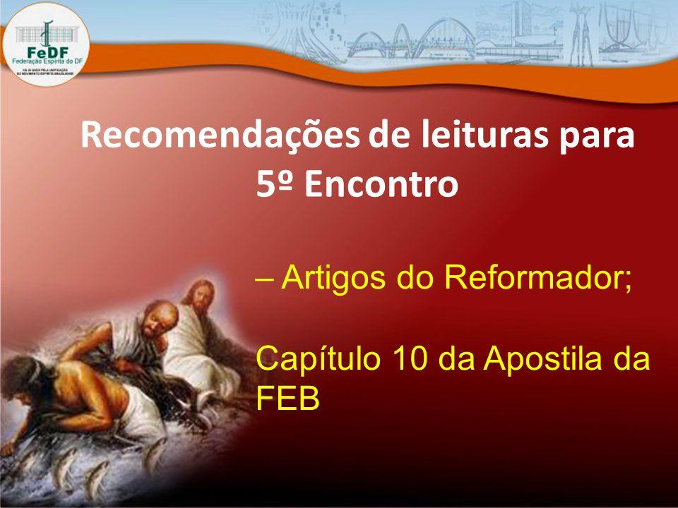 Recomendações de leituras para 5º Encontro – Artigos do Reformador; Capítulo 10 da Apostila da FEB