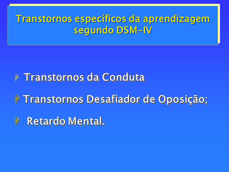 DSM- IV (Manual Diagnóstico e Estatístico de Transtornos Mentais) – Diagnostic and Manual of Mental Disorders.