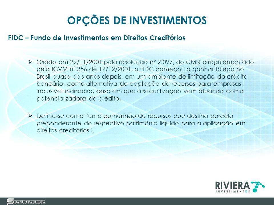 24  Criado em 29/11/2001 pela resolução nº 2.097, do CMN e regulamentado pela ICVM nº 356 de 17/12/2001, o FIDC começou a ganhar fôlego no Brasil qua
