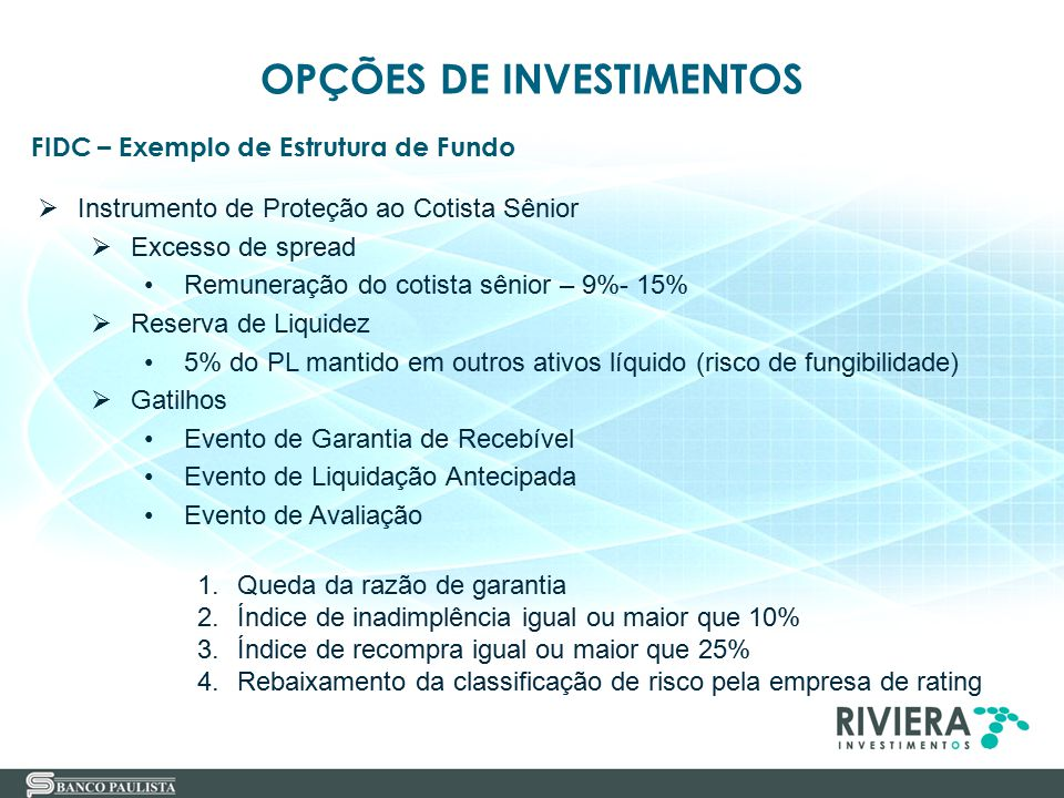 27 OPÇÕES DE INVESTIMENTOS  Instrumento de Proteção ao Cotista Sênior  Excesso de spread Remuneração do cotista sênior – 9%- 15%  Reserva de Liquid