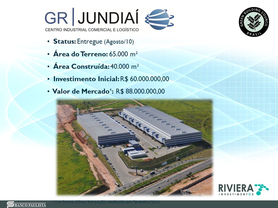 Status: Entregue (Agosto/10) Área do Terreno: 65.000 m² Área Construída: 40.000 m² Investimento Inicial: R$ 60.000.000,00 Valor de Mercado ¹ : R$ 88.0