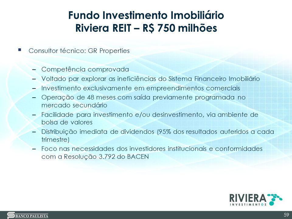 Fundo Investimento Imobiliário Riviera REIT – R$ 750 milhões  Consultor técnico: GR Properties – Competência comprovada – Voltado par explorar as ine