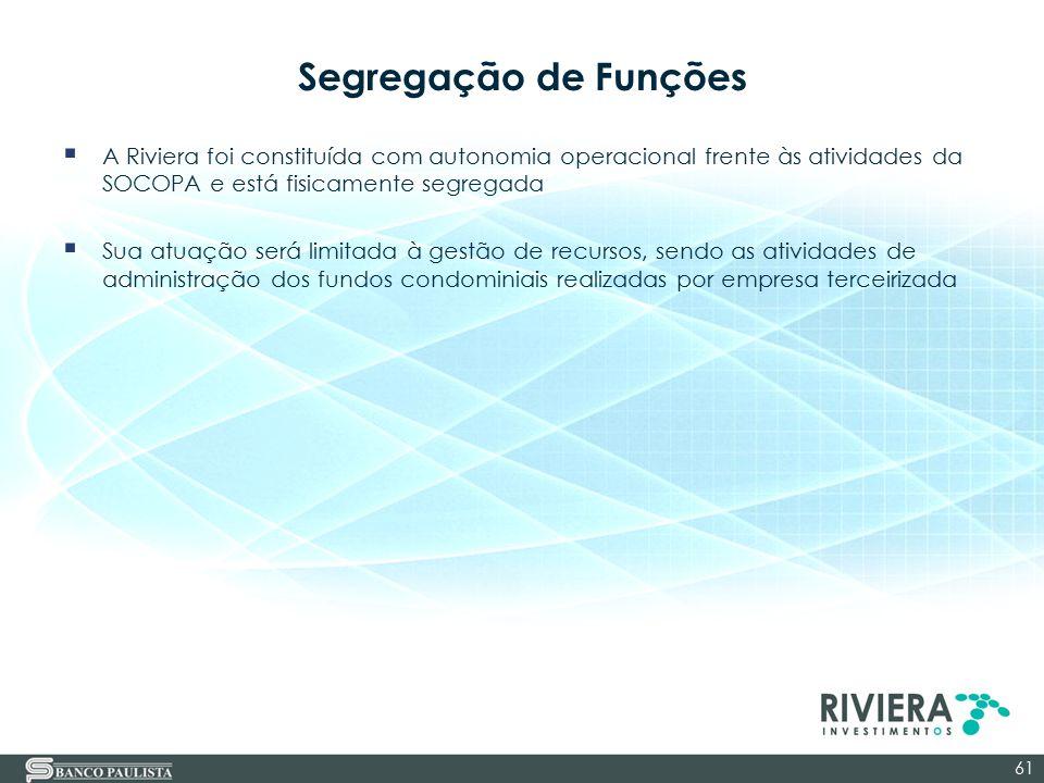 Segregação de Funções  A Riviera foi constituída com autonomia operacional frente às atividades da SOCOPA e está fisicamente segregada  Sua atuação