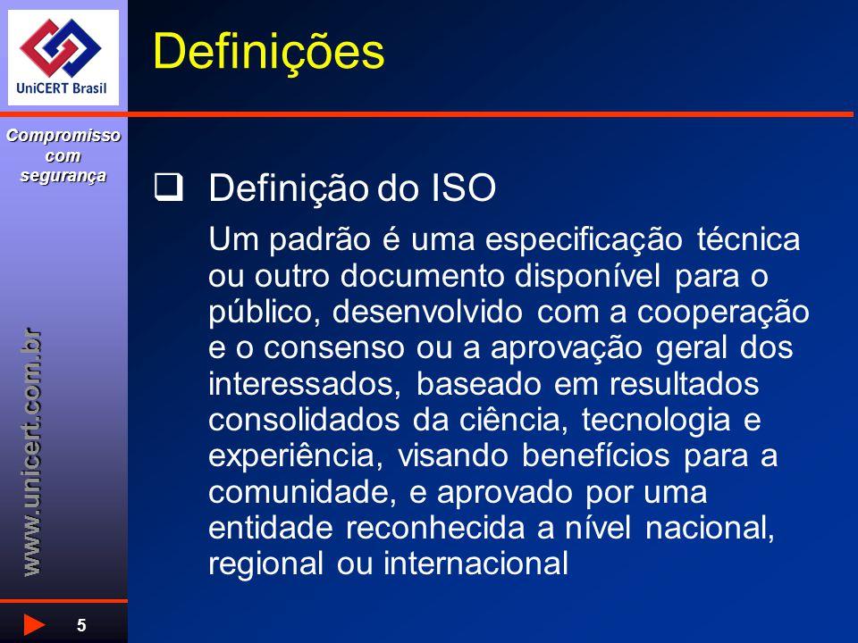 www.unicert.com.br Compromisso com segurança 5 Definições  Definição do ISO Um padrão é uma especificação técnica ou outro documento disponível para