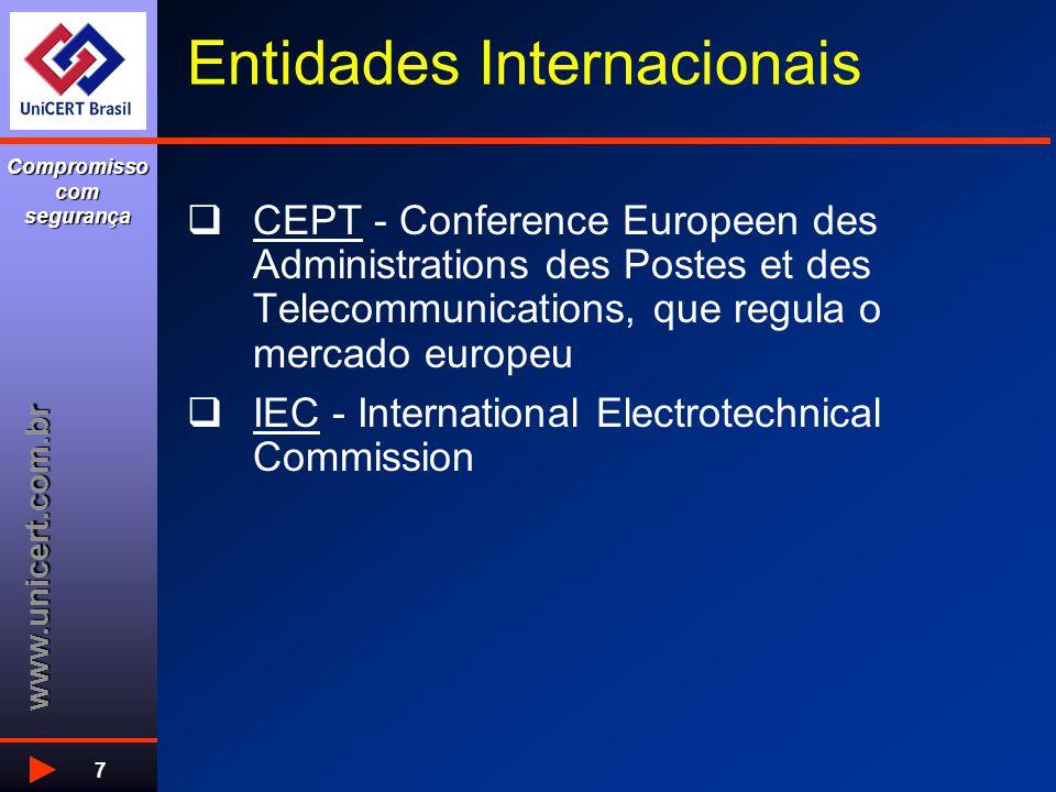 www.unicert.com.br Compromisso com segurança 7 Entidades Internacionais  CEPT - Conference Europeen des Administrations des Postes et des Telecommunications, que regula o mercado europeu  IEC - International Electrotechnical Commission
