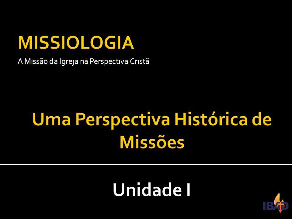 IBAD – PINDAMONHANGABA/SP A Missão da Igreja na Perspectiva Cristã