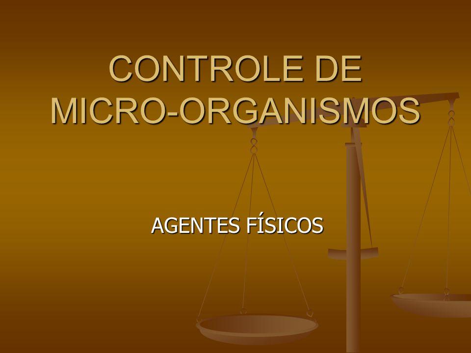 CONTROLE DE MICRO-ORGANISMOS AGENTES FÍSICOS