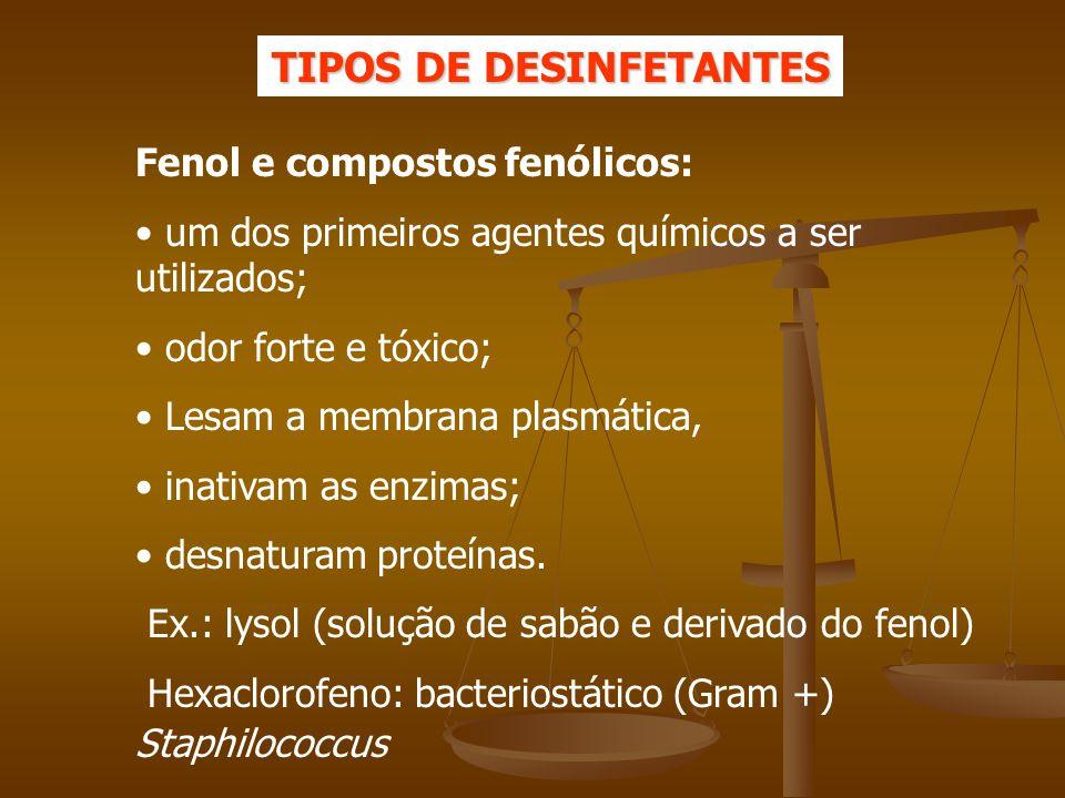 Fenol e compostos fenólicos: um dos primeiros agentes químicos a ser utilizados; odor forte e tóxico; Lesam a membrana plasmática, inativam as enzimas; desnaturam proteínas.