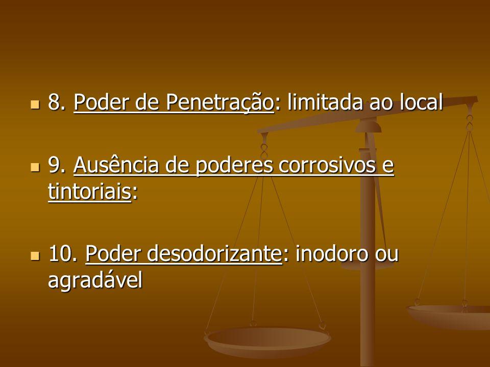 8.Poder de Penetração: limitada ao local 8. Poder de Penetração: limitada ao local 9.