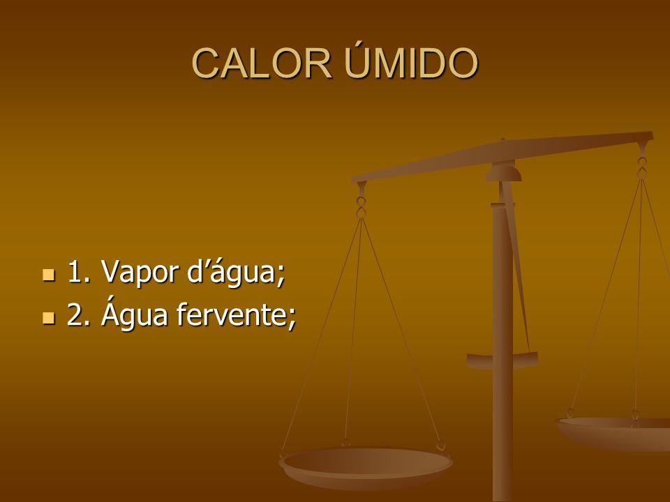 CALOR ÚMIDO 1. Vapor d'água; 1. Vapor d'água; 2. Água fervente; 2. Água fervente;