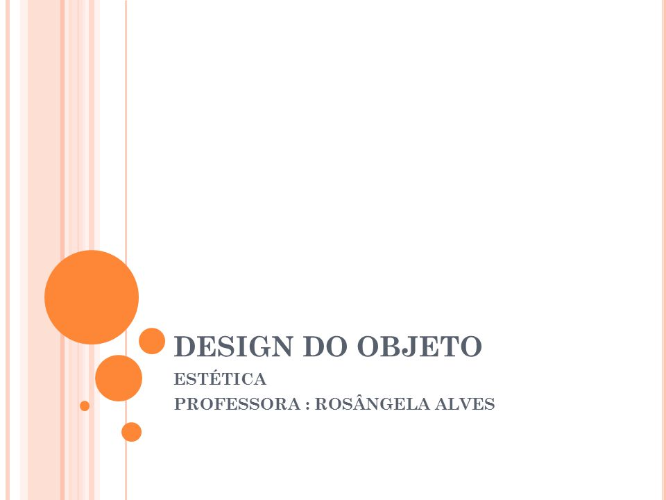 DESIGN DO OBJETO ESTÉTICA PROFESSORA : ROSÂNGELA ALVES