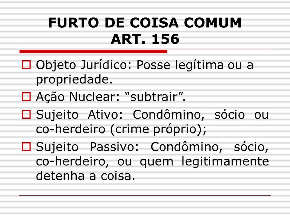 FURTO DE COISA COMUM ART.156  Objeto Jurídico: Posse legítima ou a propriedade.