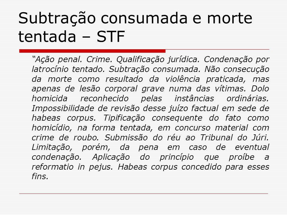 Subtração consumada e morte tentada – STF Ação penal.