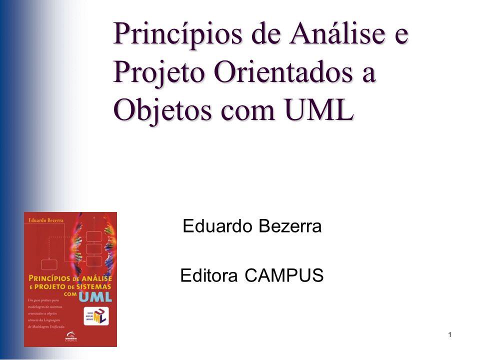 1 Princípios de Análise e Projeto Orientados a Objetos com UML Eduardo Bezerra Editora CAMPUS