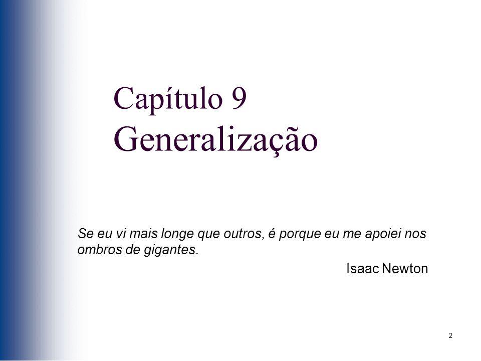 2 Capítulo 9 Generalização Se eu vi mais longe que outros, é porque eu me apoiei nos ombros de gigantes. Isaac Newton