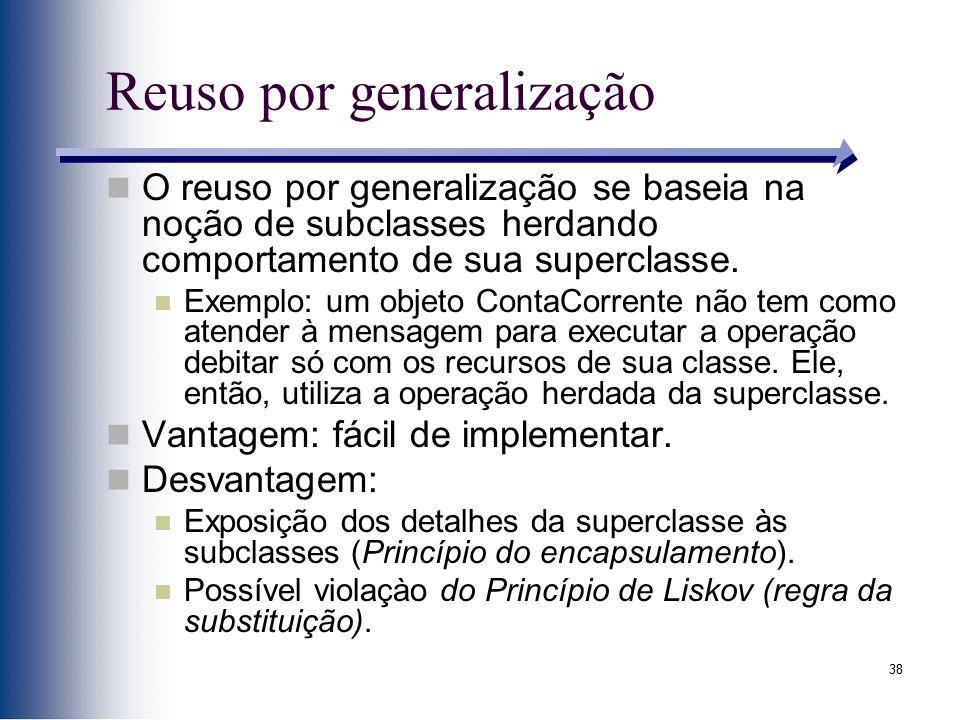 38 Reuso por generalização O reuso por generalização se baseia na noção de subclasses herdando comportamento de sua superclasse. Exemplo: um objeto Co